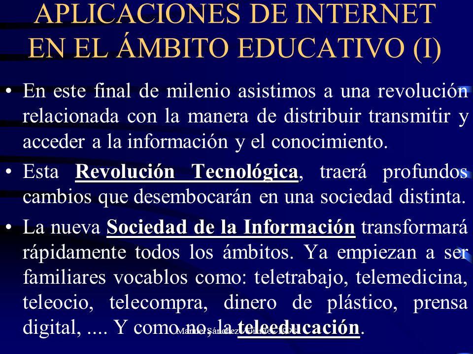 Manuel Sánchez Valiente - 1998 APLICACIONES DE INTERNET EN EL ÁMBITO EDUCATIVO (I) En este final de milenio asistimos a una revolución relacionada con