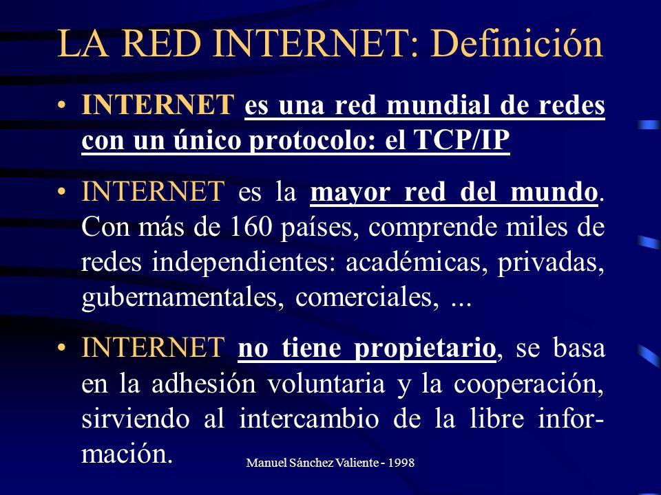 Manuel Sánchez Valiente - 1998 LA RED INTERNET: Definición INTERNET es una red mundial de redes con un único protocolo: el TCP/IP INTERNET es la mayor