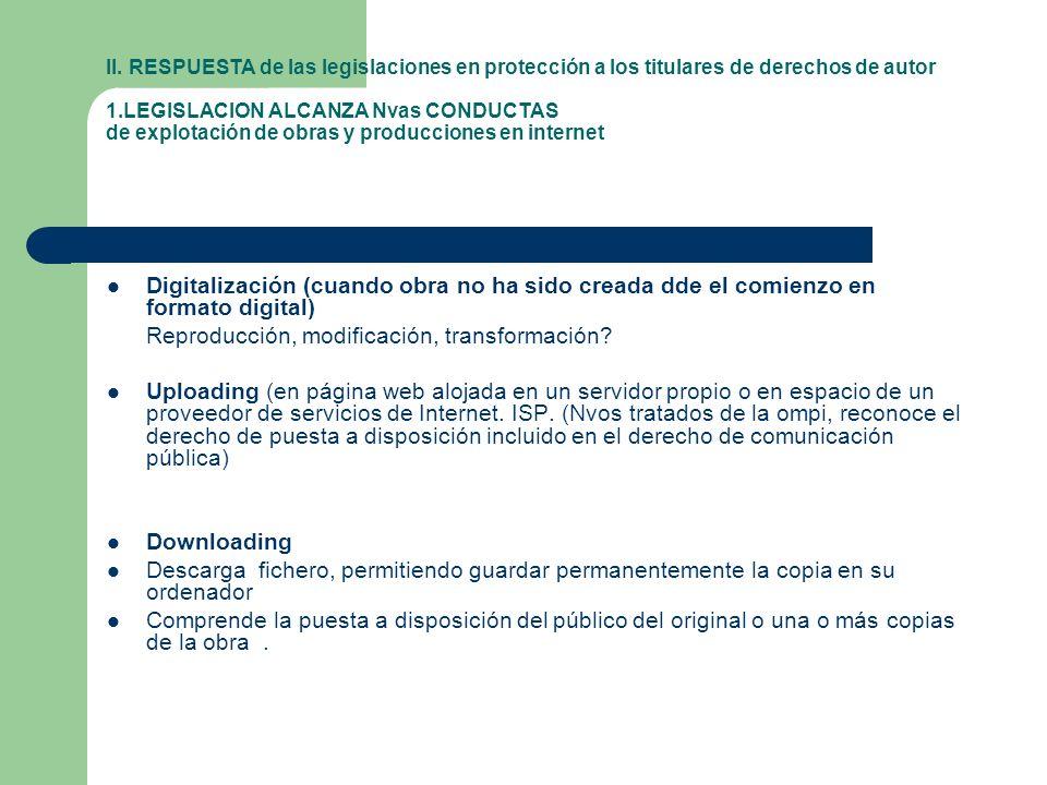 II. RESPUESTA de las legislaciones en protección a los titulares de derechos de autor 1.LEGISLACION ALCANZA Nvas CONDUCTAS de explotación de obras y p