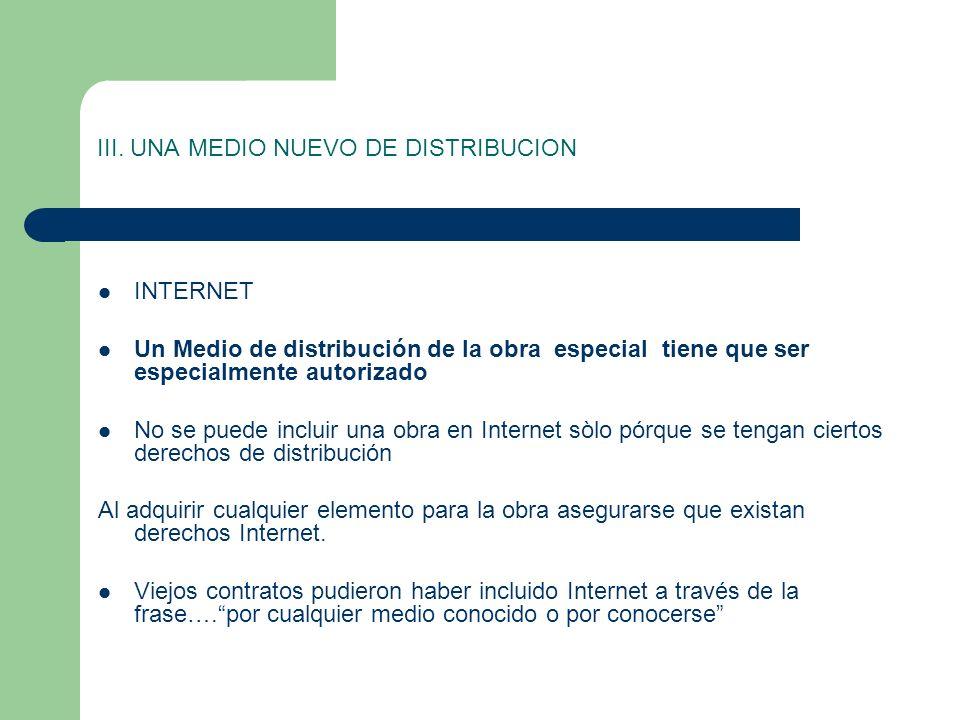 III. UNA MEDIO NUEVO DE DISTRIBUCION INTERNET Un Medio de distribución de la obra especial tiene que ser especialmente autorizado No se puede incluir