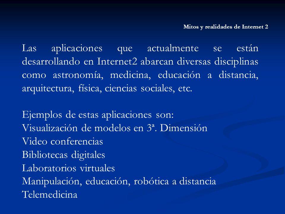 Mitos y realidades de Internet 2 Las aplicaciones que actualmente se están desarrollando en Internet2 abarcan diversas disciplinas como astronomía, me