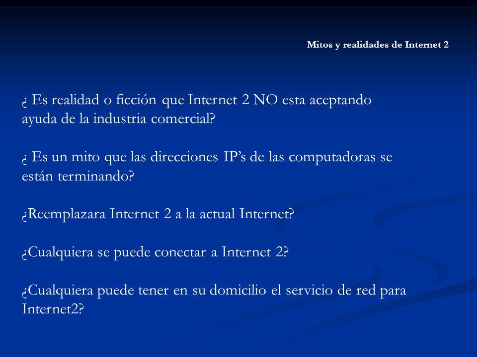 Mitos y realidades de Internet 2 ¿ Es realidad o ficción que Internet 2 NO esta aceptando ayuda de la industria comercial? ¿ Es un mito que las direcc