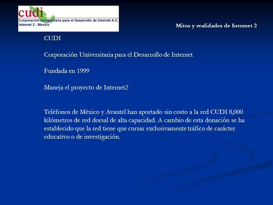 Mitos y realidades de Internet 2 CUDI Corporación Universitaria para el Desarrollo de Internet Fundada en 1999 Maneja el proyecto de Internet2 Teléfon