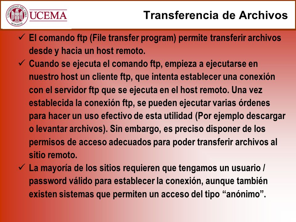 El comando ftp (File transfer program) permite transferir archivos desde y hacia un host remoto. Cuando se ejecuta el comando ftp, empieza a ejecutars