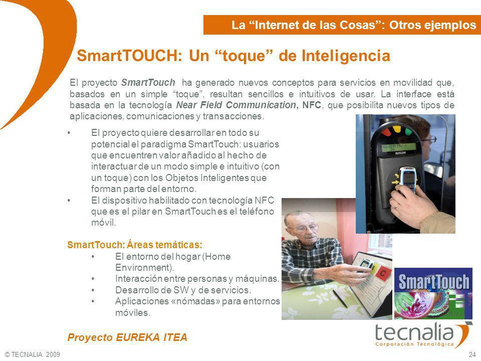 © TECNALIA 2009 24 El proyecto quiere desarrollar en todo su potencial el paradigma SmartTouch: usuarios que encuentren valor añadido al hecho de inte