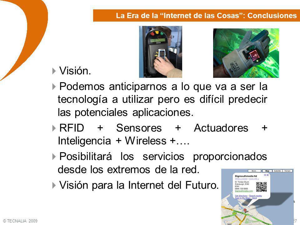 © TECNALIA 2009 27 Visión. Podemos anticiparnos a lo que va a ser la tecnología a utilizar pero es difícil predecir las potenciales aplicaciones. RFID