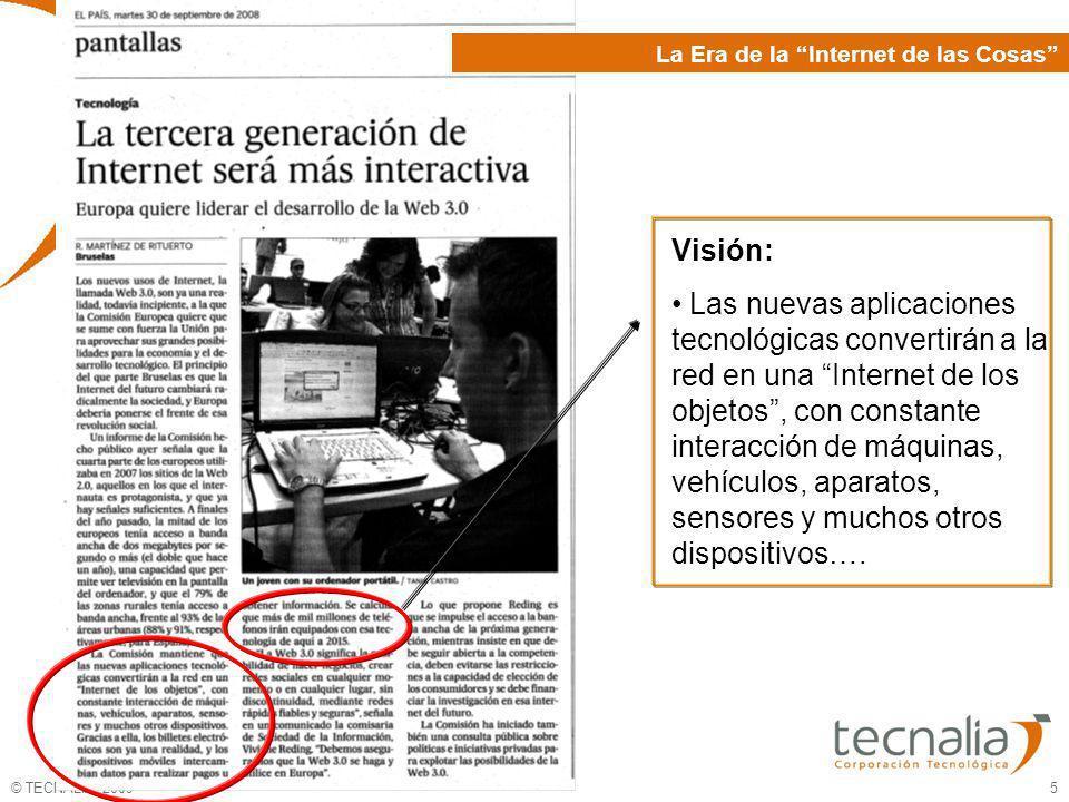 © TECNALIA 2009 5 The INFOTECH Unit in TECNALIA (i) La Era de la Internet de las Cosas Visión: Las nuevas aplicaciones tecnológicas convertirán a la r
