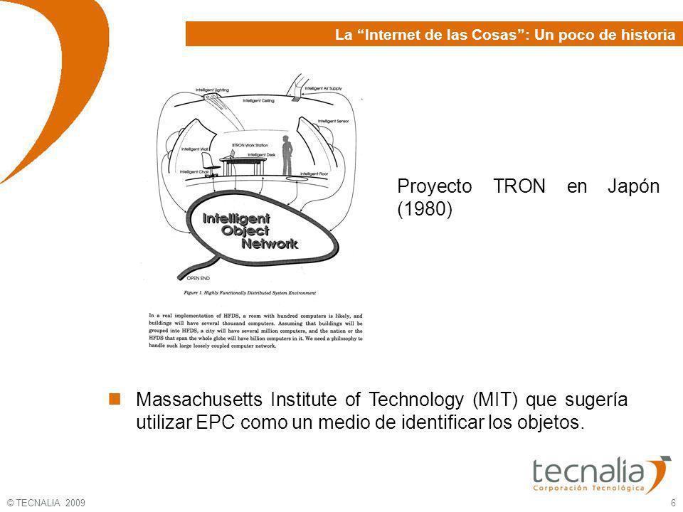 © TECNALIA 2009 6 Proyecto TRON en Japón (1980) La Internet de las Cosas: Un poco de historia Massachusetts Institute of Technology (MIT) que sugería