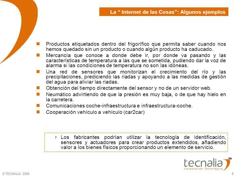 © TECNALIA 2009 9 La Internet de las Cosas como parte de la Internet del Futuro SocietySociety Future Internet IoT IoM IoS IoE Fuente: CASAGRAS