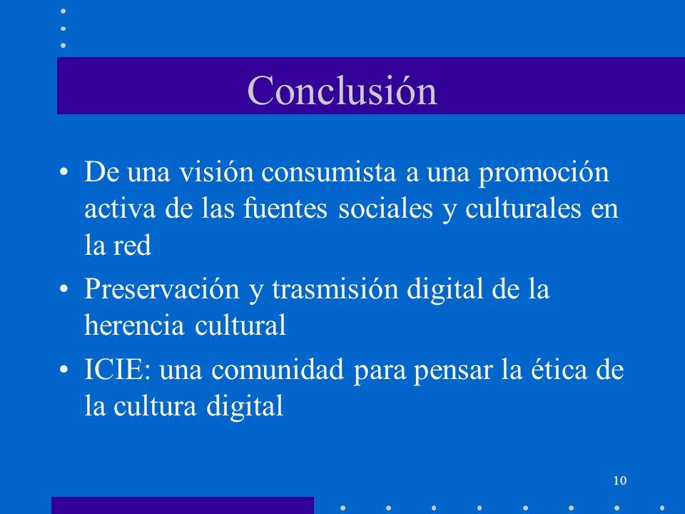 10 Conclusión De una visión consumista a una promoción activa de las fuentes sociales y culturales en la red Preservación y trasmisión digital de la h