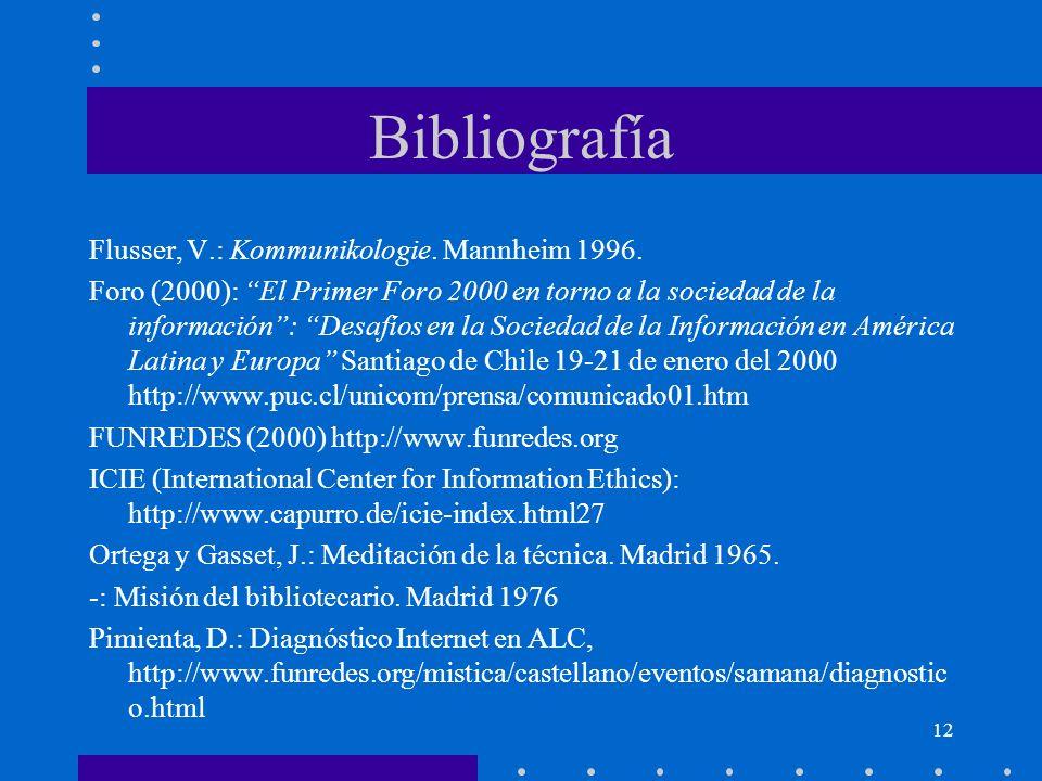 12 Bibliografía Flusser, V.: Kommunikologie. Mannheim 1996. Foro (2000): El Primer Foro 2000 en torno a la sociedad de la información: Desafíos en la