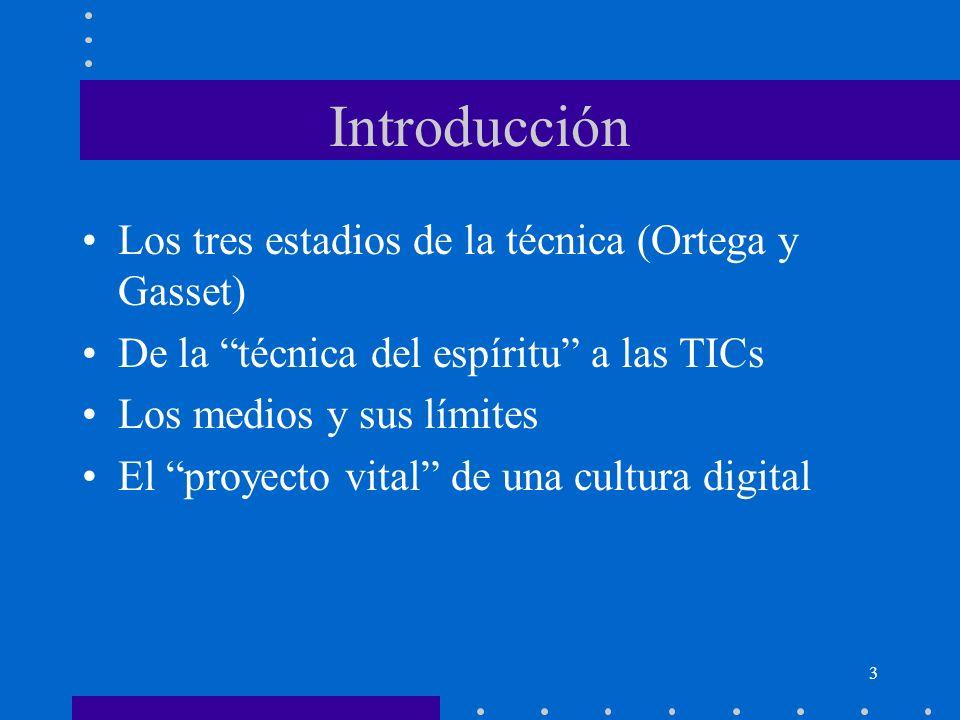 3 Introducción Los tres estadios de la técnica (Ortega y Gasset) De la técnica del espíritu a las TICs Los medios y sus límites El proyecto vital de u