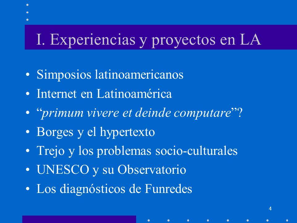 4 I. Experiencias y proyectos en LA Simposios latinoamericanos Internet en Latinoamérica primum vivere et deinde computare? Borges y el hypertexto Tre