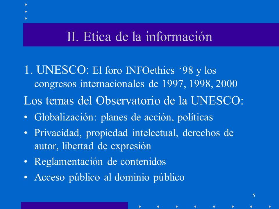 5 II. Etica de la información 1. UNESCO: El foro INFOethics 98 y los congresos internacionales de 1997, 1998, 2000 Los temas del Observatorio de la UN
