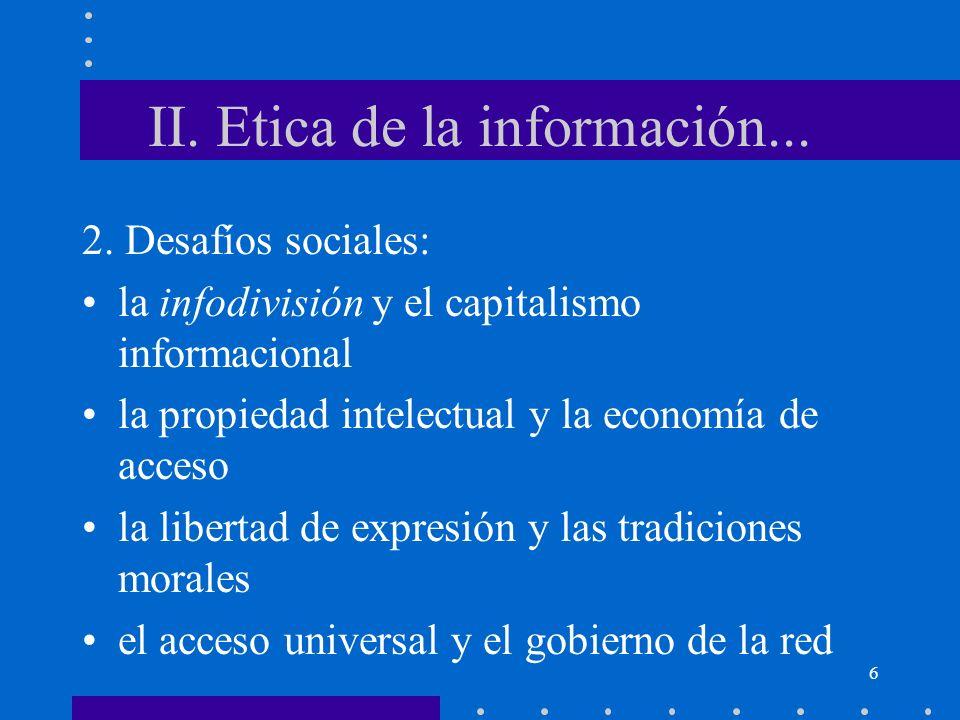 6 II. Etica de la información... 2. Desafíos sociales: la infodivisión y el capitalismo informacional la propiedad intelectual y la economía de acceso