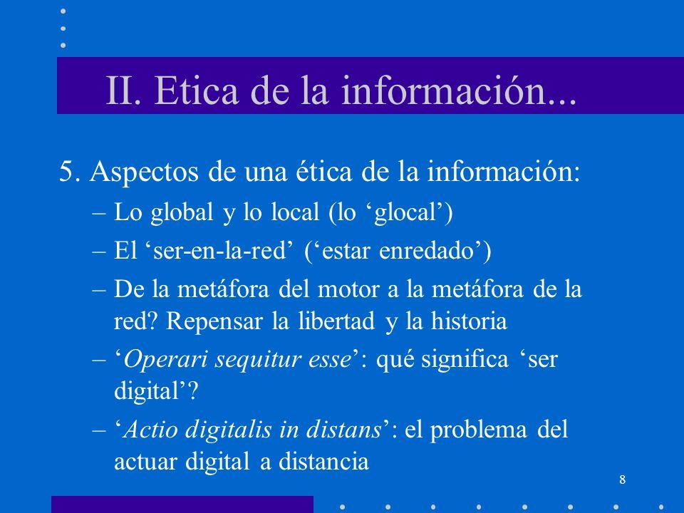8 II. Etica de la información... 5. Aspectos de una ética de la información: –Lo global y lo local (lo glocal) –El ser-en-la-red (estar enredado) –De