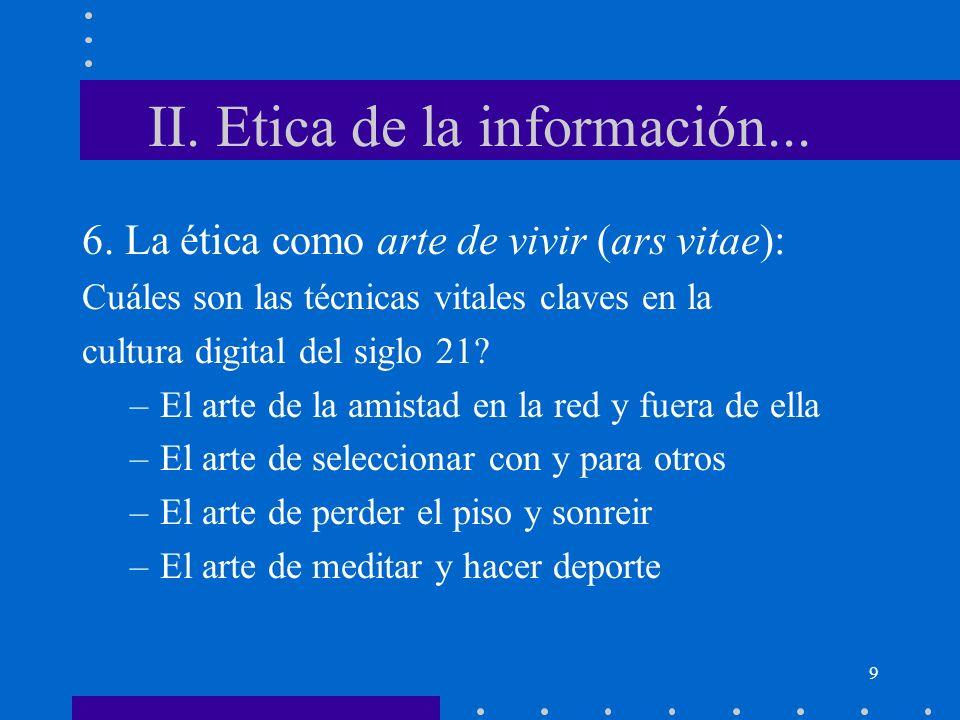 9 II. Etica de la información... 6. La ética como arte de vivir (ars vitae): Cuáles son las técnicas vitales claves en la cultura digital del siglo 21