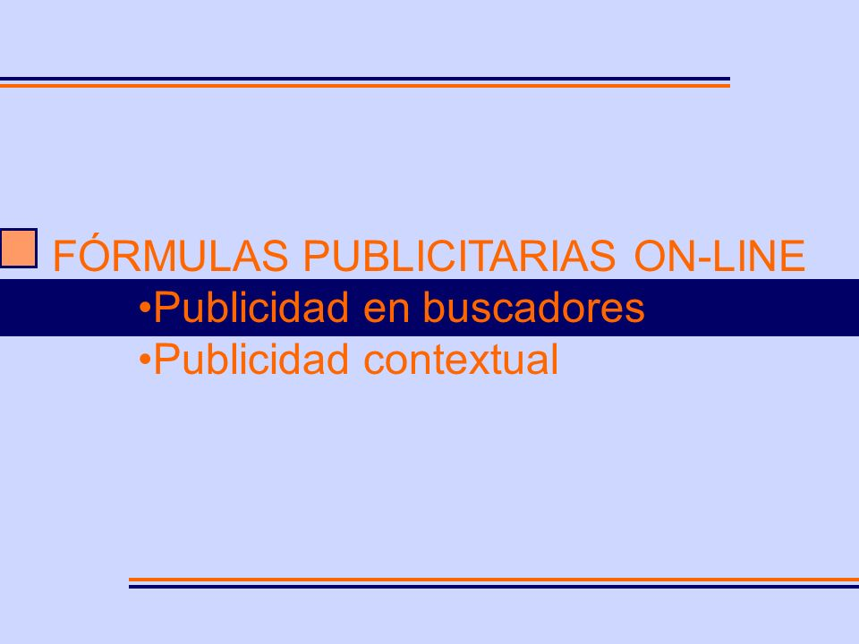 FÓRMULAS PUBLICITARIAS ON-LINE POSICIONAMIENTO EN BUSCADORES/RESULTADOS ALGORÍTMICOS Estrategia de Netlinking externo Envío de URL a directorios (dmoz y Yahoo!) Optimización de notas de prensa Medios sociales (blogs, foros…)