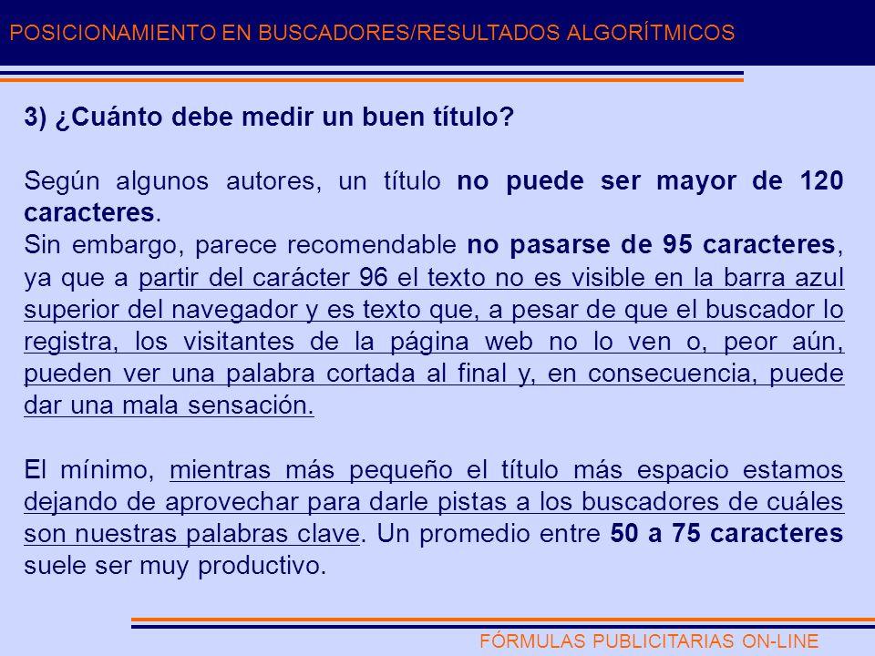FÓRMULAS PUBLICITARIAS ON-LINE POSICIONAMIENTO EN BUSCADORES/RESULTADOS ALGORÍTMICOS 3) ¿Cuánto debe medir un buen título.