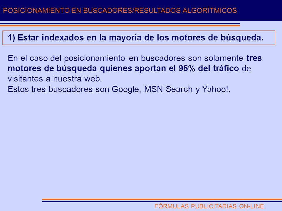 FÓRMULAS PUBLICITARIAS ON-LINE POSICIONAMIENTO EN BUSCADORES/RESULTADOS ALGORÍTMICOS 1) Estar indexados en la mayoría de los motores de búsqueda.
