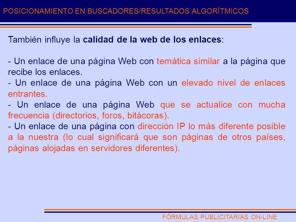 FÓRMULAS PUBLICITARIAS ON-LINE POSICIONAMIENTO EN BUSCADORES/RESULTADOS ALGORÍTMICOS También influye la calidad de la web de los enlaces: - Un enlace de una página Web con temática similar a la página que recibe los enlaces.