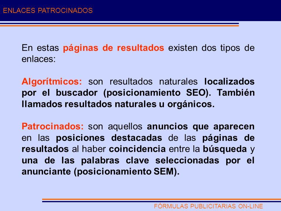 FÓRMULAS PUBLICITARIAS ON-LINE ENLACES PATROCINADOS En estas páginas de resultados existen dos tipos de enlaces: Algorítmicos: son resultados naturales localizados por el buscador (posicionamiento SEO).