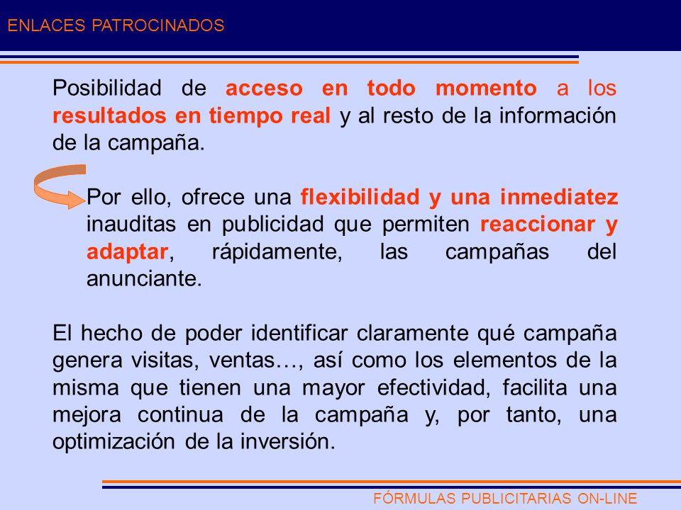 FÓRMULAS PUBLICITARIAS ON-LINE ENLACES PATROCINADOS Posibilidad de acceso en todo momento a los resultados en tiempo real y al resto de la información de la campaña.