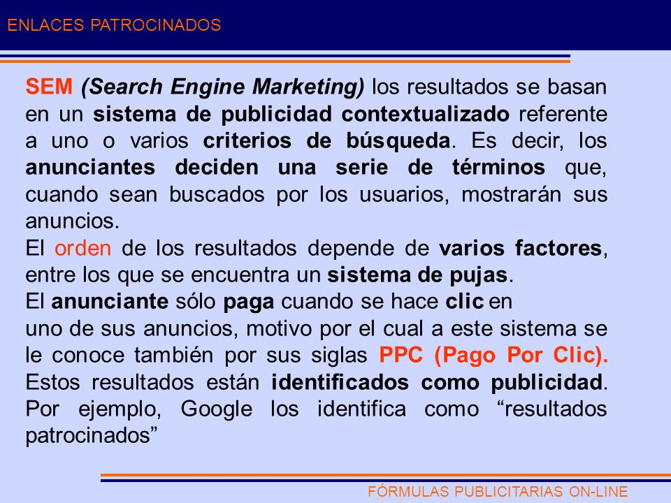 FÓRMULAS PUBLICITARIAS ON-LINE ENLACES PATROCINADOS SEM (Search Engine Marketing) los resultados se basan en un sistema de publicidad contextualizado referente a uno o varios criterios de búsqueda.