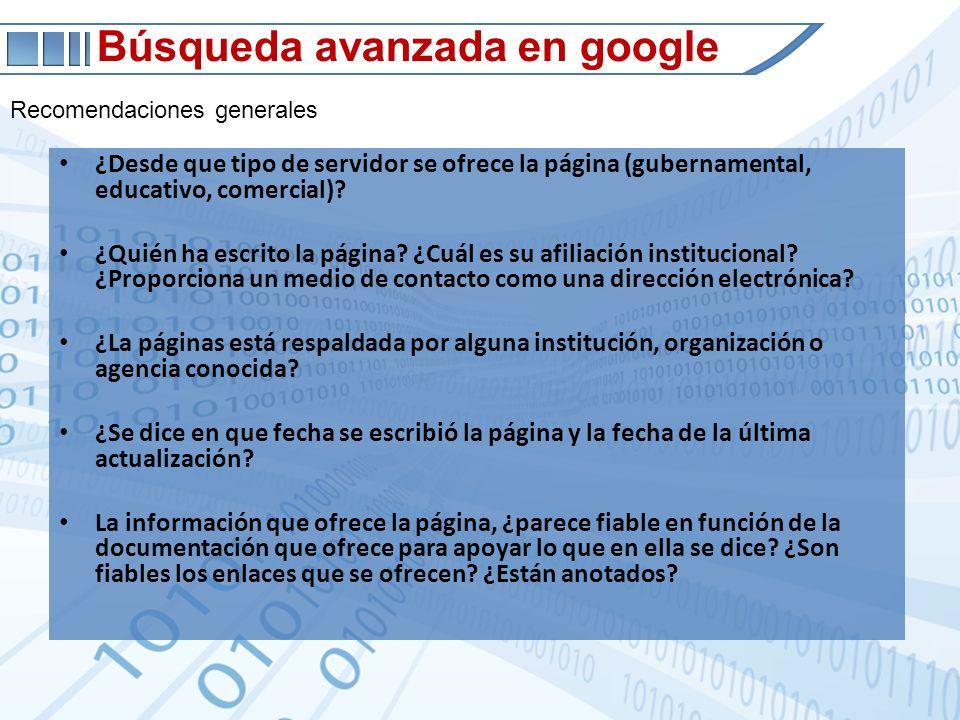 Búsqueda avanzada en google Recomendaciones generales ¿Desde que tipo de servidor se ofrece la página (gubernamental, educativo, comercial)? ¿Quién ha