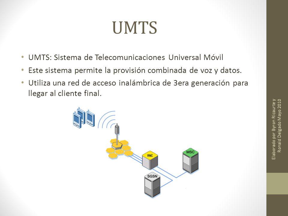 UMTS UMTS: Sistema de Telecomunicaciones Universal Móvil Este sistema permite la provisión combinada de voz y datos.