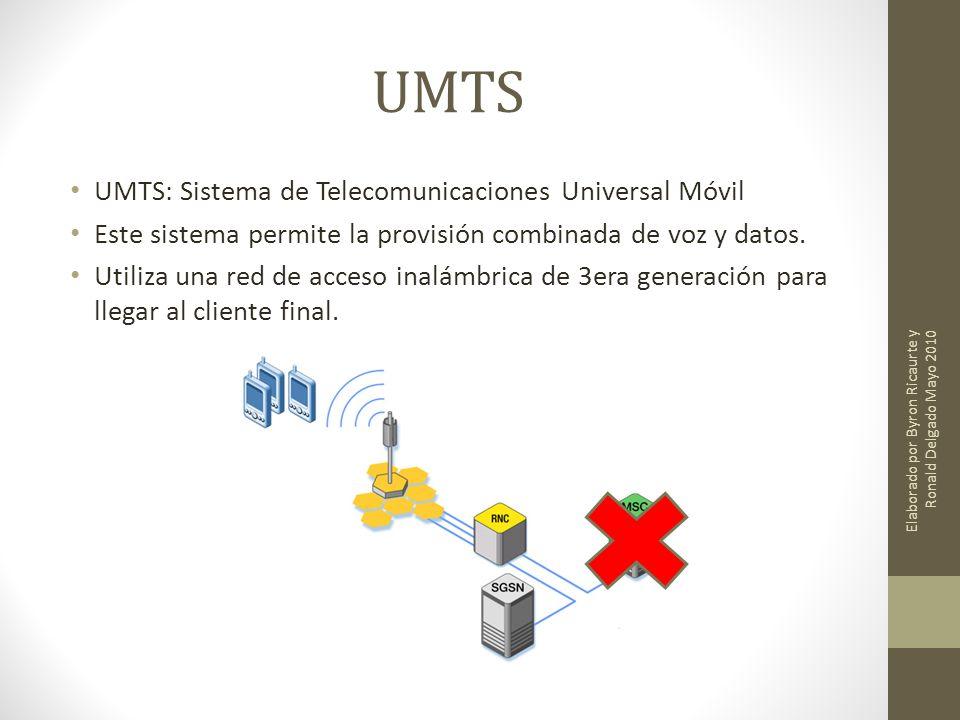 UMTS UMTS: Sistema de Telecomunicaciones Universal Móvil Este sistema permite la provisión combinada de voz y datos. Utiliza una red de acceso inalámb