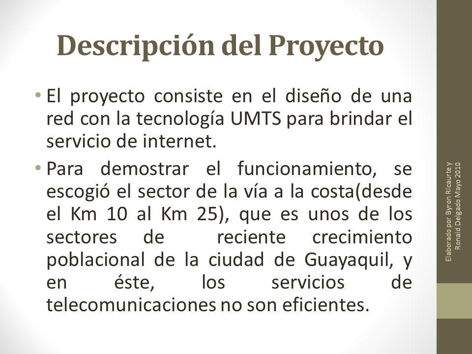 Descripción del Proyecto El proyecto consiste en el diseño de una red con la tecnología UMTS para brindar el servicio de internet. Para demostrar el f