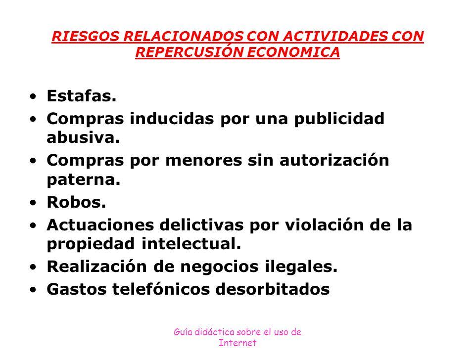 Guía didáctica sobre el uso de Internet RIESGOS RELACIONADOS CON ACTIVIDADES CON REPERCUSIÓN ECONOMICA Estafas. Compras inducidas por una publicidad a