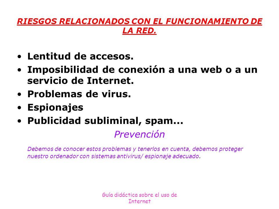 Guía didáctica sobre el uso de Internet RIESGOS RELACIONADOS CON EL FUNCIONAMIENTO DE LA RED. Lentitud de accesos. Imposibilidad de conexión a una web