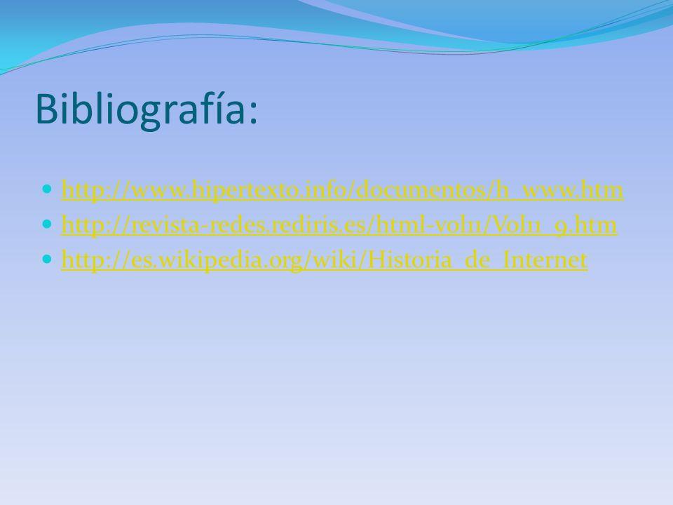 Bibliografía: http://www.hipertexto.info/documentos/h_www.htm http://revista-redes.rediris.es/html-vol11/Vol11_9.htm http://es.wikipedia.org/wiki/Hist