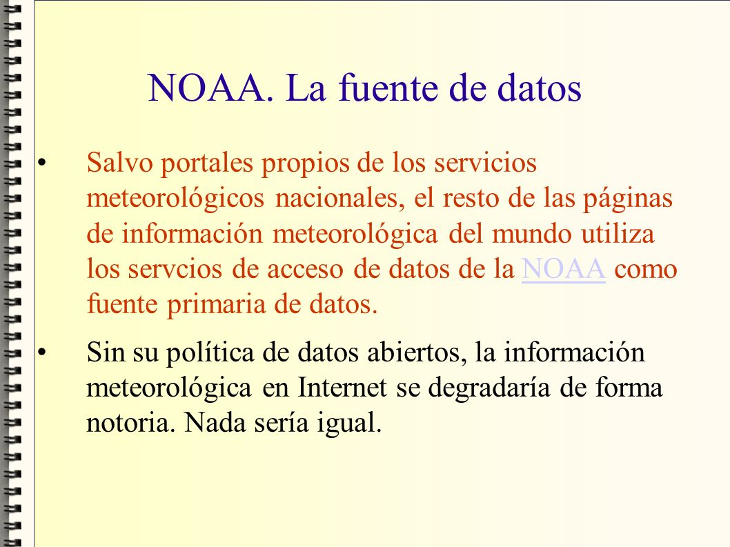 NOAA. La fuente de datos Salvo portales propios de los servicios meteorológicos nacionales, el resto de las páginas de información meteorológica del m