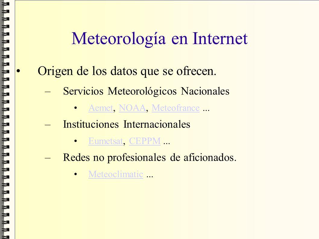 Meteorología en Internet Origen de los datos que se ofrecen. –Servicios Meteorológicos Nacionales Aemet, NOAA, Meteofrance...AemetNOAAMeteofrance –Ins