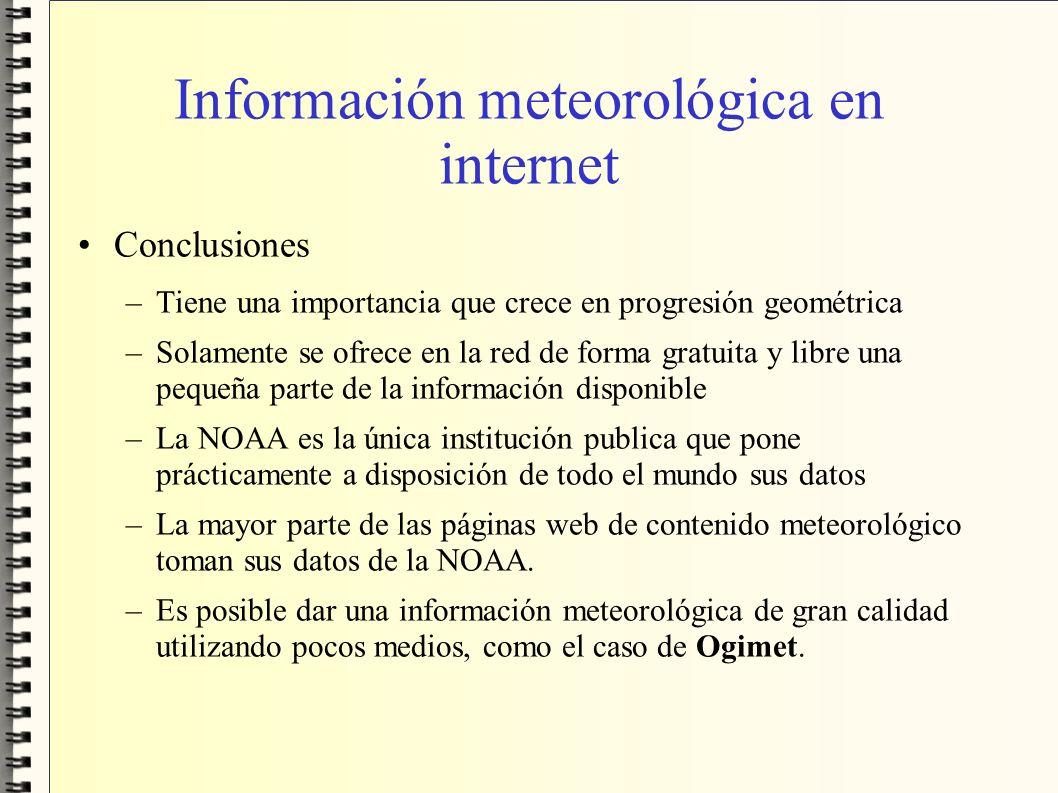 Información meteorológica en internet Conclusiones –Tiene una importancia que crece en progresión geométrica –Solamente se ofrece en la red de forma g