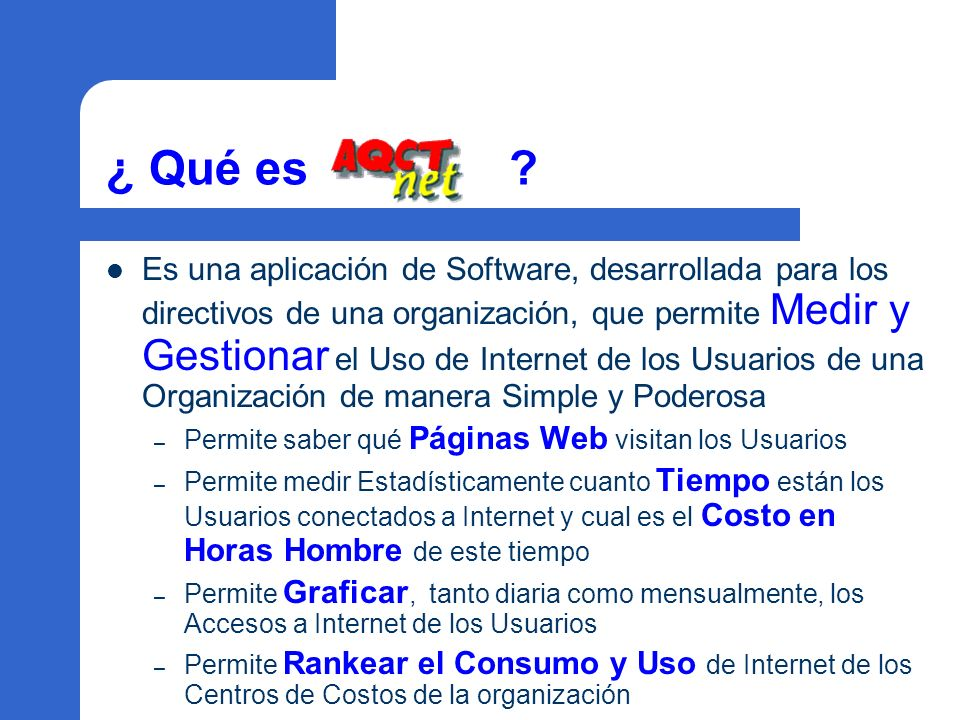 ¿ Qué es ? Es una aplicación de Software, desarrollada para los directivos de una organización, que permite Medir y Gestionar el Uso de Internet de lo