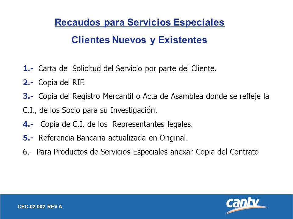 CEC-02:002 REV A Recaudos para Servicios Especiales Clientes Nuevos y Existentes 1.- Carta de Solicitud del Servicio por parte del Cliente. 2.- Copia