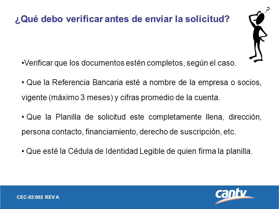 CEC-02:002 REV A ¿Qué debo verificar antes de enviar la solicitud? Verificar que los documentos estén completos, según el caso. Que la Referencia Banc