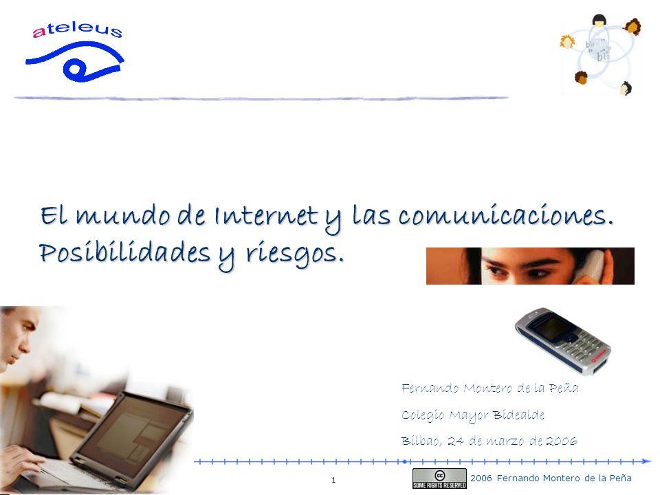 2006 Fernando Montero de la Peña 1 El mundo de Internet y las comunicaciones. Posibilidades y riesgos. Fernando Montero de la Peña Colegio Mayor Bidea