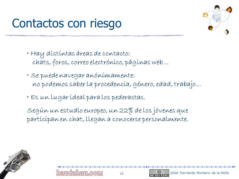 2006 Fernando Montero de la Peña 12 Contactos con riesgo Hay distintas áreas de contacto: chats, foros, correo electrónico, páginas web... Se puede na