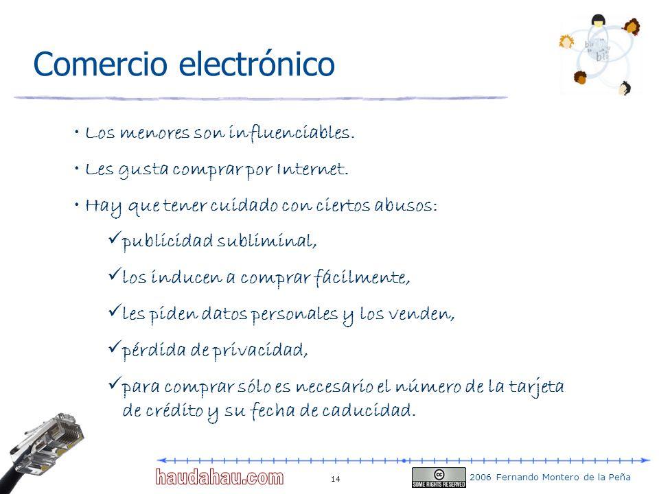 2006 Fernando Montero de la Peña 14 Comercio electrónico Los menores son influenciables. Les gusta comprar por Internet. Hay que tener cuidado con cie