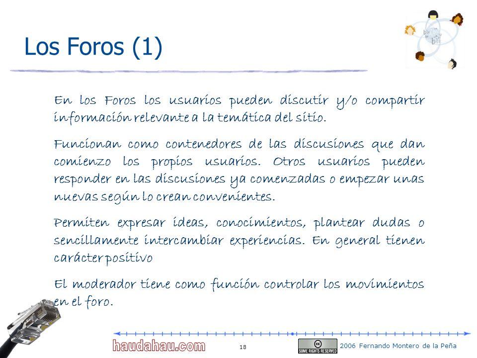 2006 Fernando Montero de la Peña 18 Los Foros (1) En los Foros los usuarios pueden discutir y/o compartir información relevante a la temática del siti