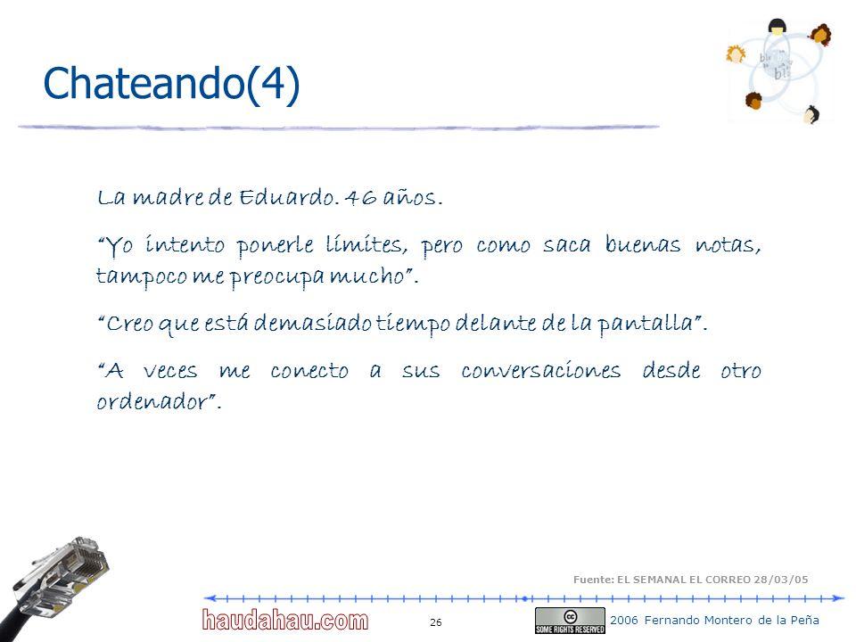 2006 Fernando Montero de la Peña 26 Chateando(4) La madre de Eduardo. 46 años. Yo intento ponerle límites, pero como saca buenas notas, tampoco me pre