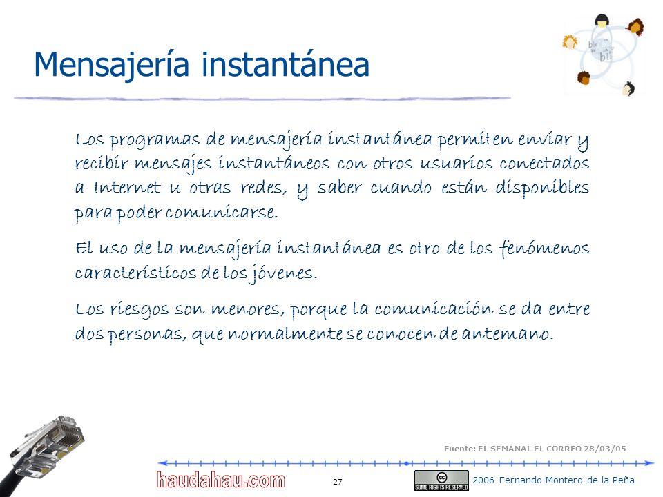 2006 Fernando Montero de la Peña 27 Mensajería instantánea Fuente: EL SEMANAL EL CORREO 28/03/05 Los programas de mensajería instantánea permiten envi