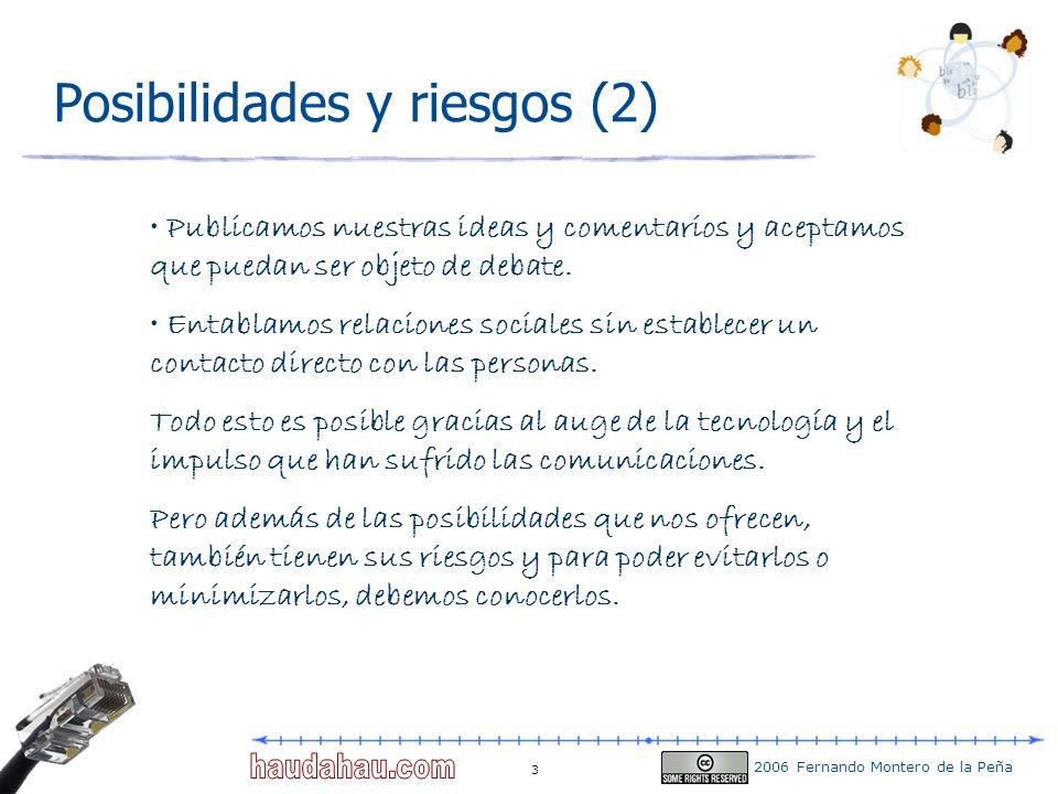 2006 Fernando Montero de la Peña 3 Posibilidades y riesgos (2) Publicamos nuestras ideas y comentarios y aceptamos que puedan ser objeto de debate. En