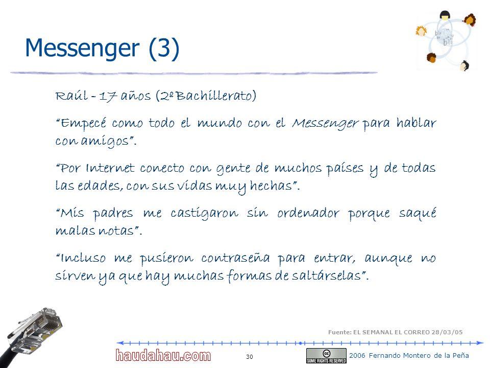 2006 Fernando Montero de la Peña 30 Messenger (3) Raúl - 17 años (2º Bachillerato) Empecé como todo el mundo con el Messenger para hablar con amigos.
