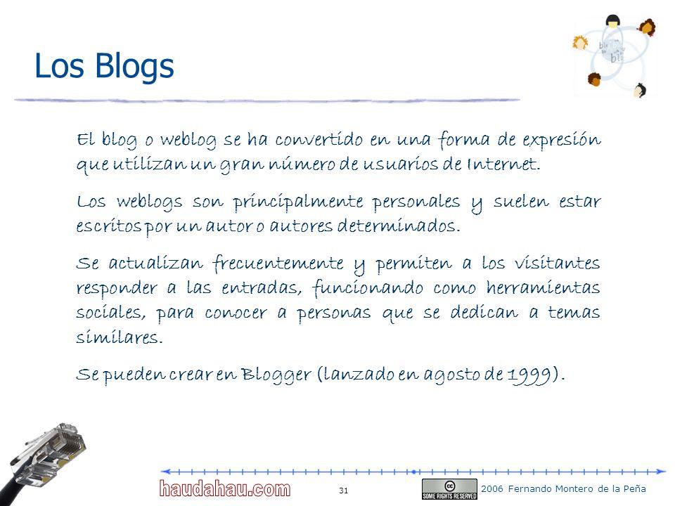 2006 Fernando Montero de la Peña 31 Los Blogs El blog o weblog se ha convertido en una forma de expresión que utilizan un gran número de usuarios de I